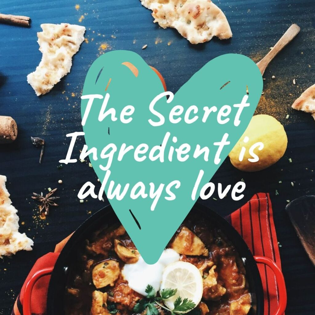 Image of food with a heart and the saying the secret ingredient is always love overlaid on top.